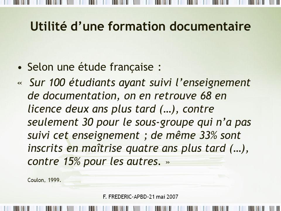 F. FREDERIC-APBD-21 mai 2007 Utilité dune formation documentaire Selon une étude française : « Sur 100 étudiants ayant suivi lenseignement de document