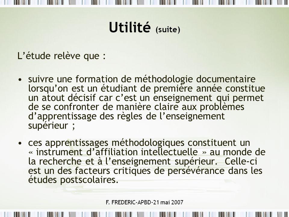 F. FREDERIC-APBD-21 mai 2007 Utilité (suite) Létude relève que : suivre une formation de méthodologie documentaire lorsquon est un étudiant de premièr