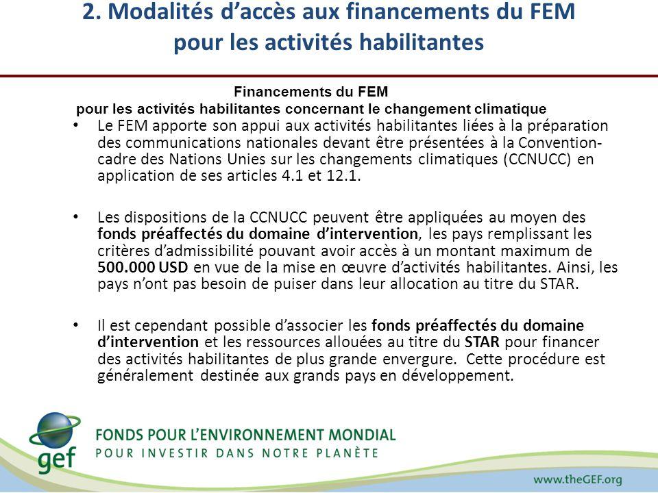 2. Modalités daccès aux financements du FEM pour les activités habilitantes Le FEM apporte son appui aux activités habilitantes liées à la préparation