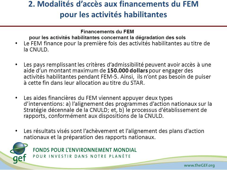 2. Modalités daccès aux financements du FEM pour les activités habilitantes Le FEM finance pour la première fois des activités habilitantes au titre d