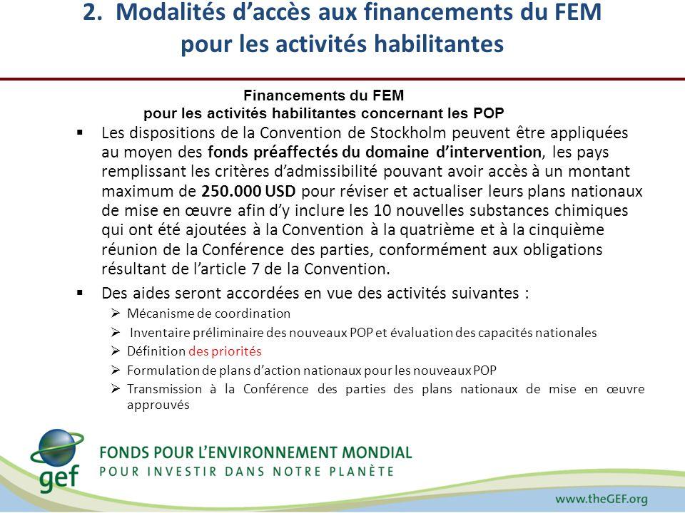 2. Modalités daccès aux financements du FEM pour les activités habilitantes Les dispositions de la Convention de Stockholm peuvent être appliquées au