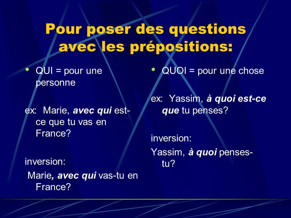Pour poser des questions avec les prépositions: QUI = pour une personne ex: Marie, avec qui est- ce que tu vas en France.