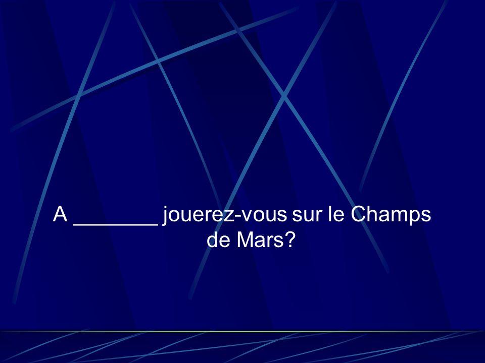A _______ jouerez-vous sur le Champs de Mars?