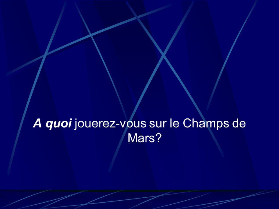 A quoi jouerez-vous sur le Champs de Mars?