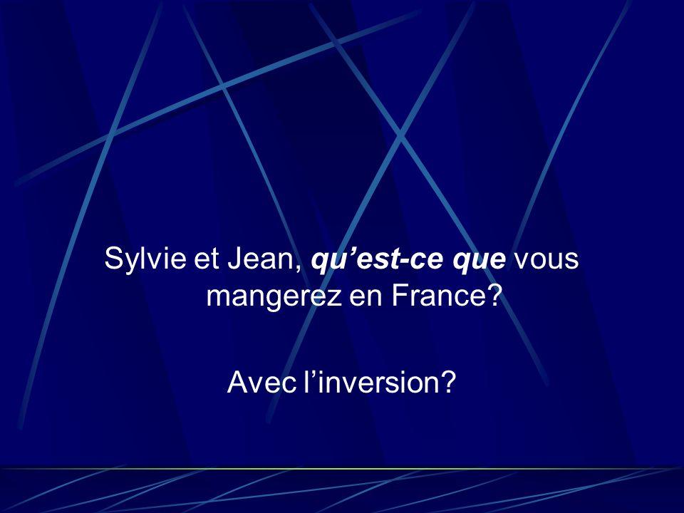 Sylvie et Jean, quest-ce que vous mangerez en France? Avec linversion?