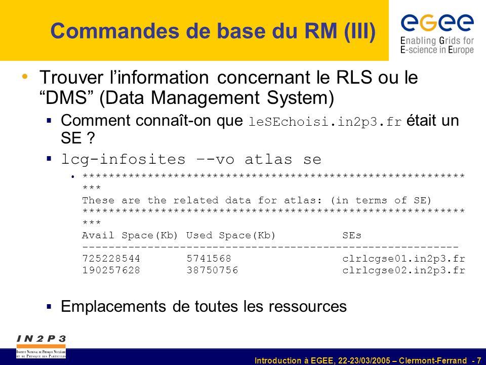 Introduction à EGEE, 22-23/03/2005 – Clermont-Ferrand - 7 Commandes de base du RM (III) Trouver linformation concernant le RLS ou le DMS (Data Managem