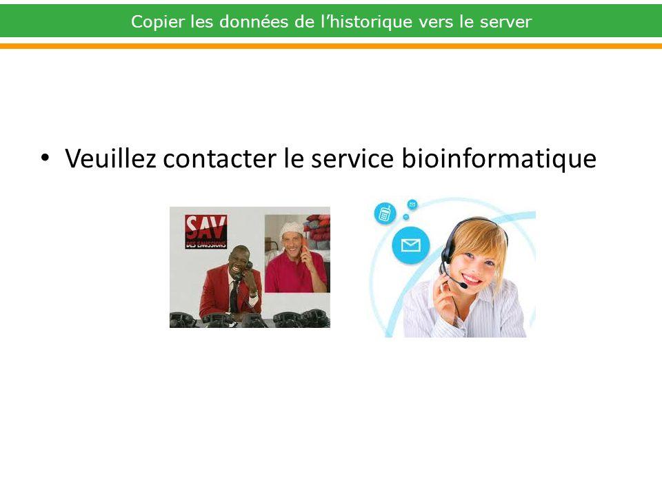 Veuillez contacter le service bioinformatique Copier les données de lhistorique vers le server