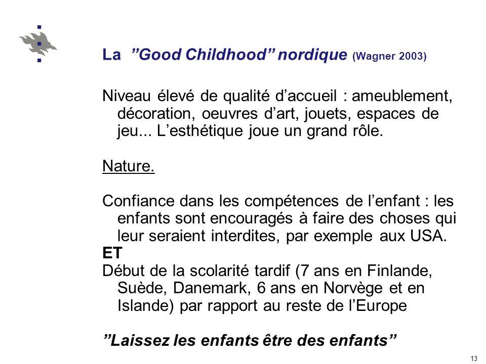 13 La Good Childhood nordique (Wagner 2003) Niveau élevé de qualité daccueil : ameublement, décoration, oeuvres dart, jouets, espaces de jeu...