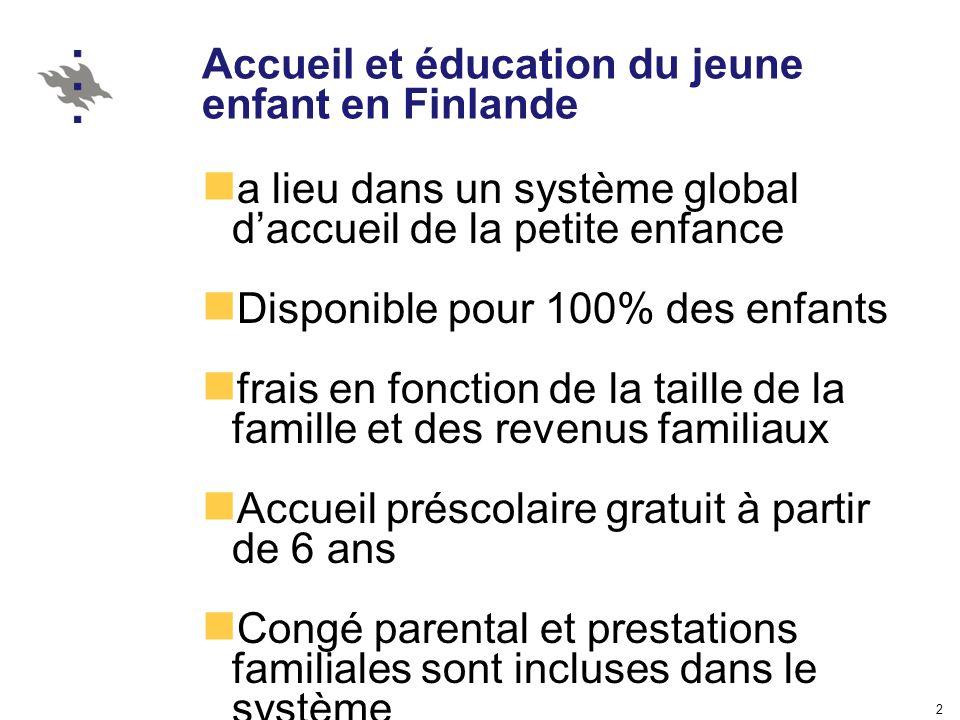2 Accueil et éducation du jeune enfant en Finlande a lieu dans un système global daccueil de la petite enfance Disponible pour 100% des enfants frais