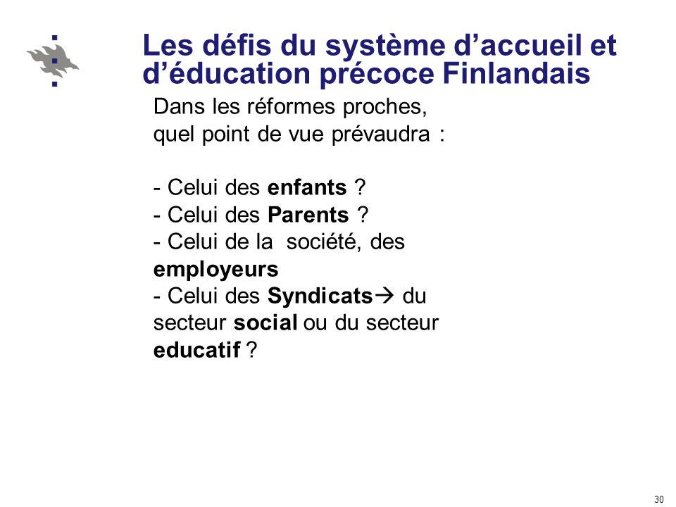 30 Les défis du système daccueil et déducation précoce Finlandais Dans les réformes proches, quel point de vue prévaudra : - Celui des enfants ? - Cel