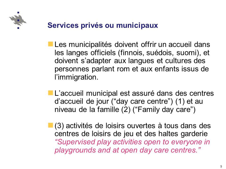 9 Services privés ou municipaux Les municipalités doivent offrir un accueil dans les langes officiels (finnois, suédois, suomi), et doivent sadapter aux langues et cultures des personnes parlant rom et aux enfants issus de limmigration.