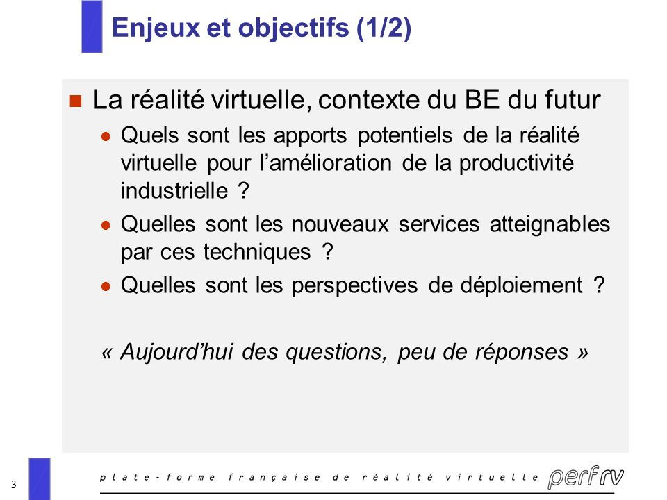 3 Enjeux et objectifs (1/2) n La réalité virtuelle, contexte du BE du futur l Quels sont les apports potentiels de la réalité virtuelle pour laméliora