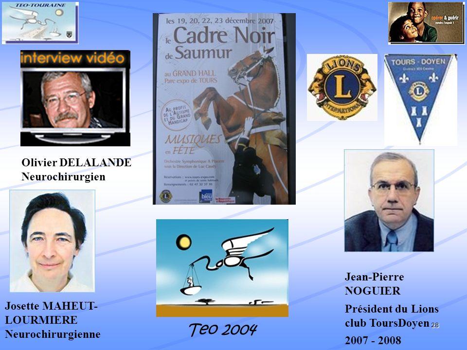 28 Josette MAHEUT- LOURMIERE Neurochirurgienne Jean-Pierre NOGUIER Président du Lions club ToursDoyen 2007 - 2008 Teo 2004 Olivier DELALANDE Neurochirurgien