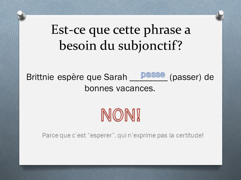 Est-ce que cette phrase a besoin du subjonctif? Brittnie espère que Sarah ________ (passer) de bonnes vacances. Parce que cest esperer, qui nexprime p