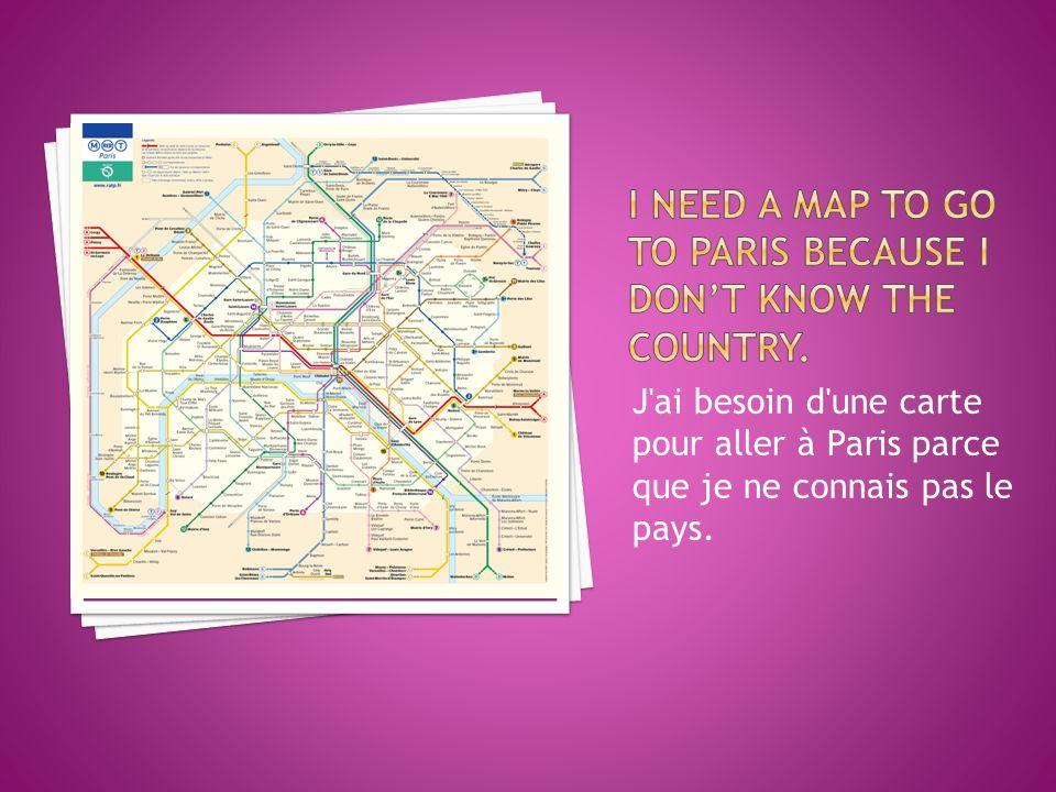 J ai besoin d une carte pour aller à Paris parce que je ne connais pas le pays.