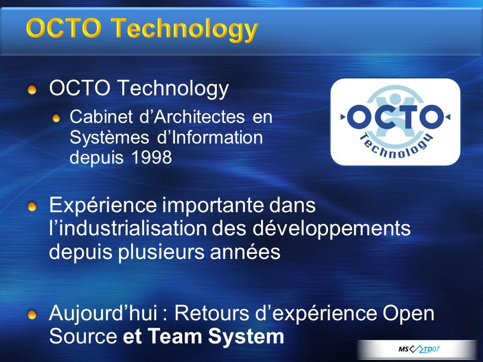 OCTO Technology Cabinet dArchitectes en Systèmes dInformation depuis 1998 Expérience importante dans lindustrialisation des développements depuis plusieurs années Aujourdhui : Retours dexpérience Open Source et Team System