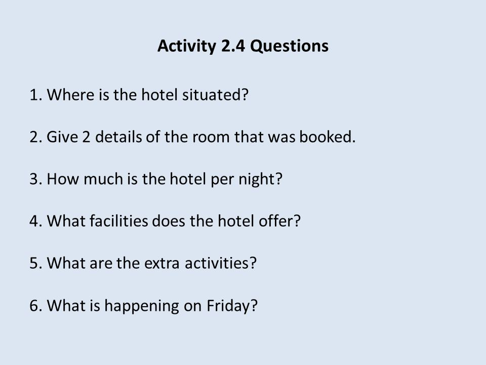Activity 2.4 Questions 1. Where is the hotel situated.