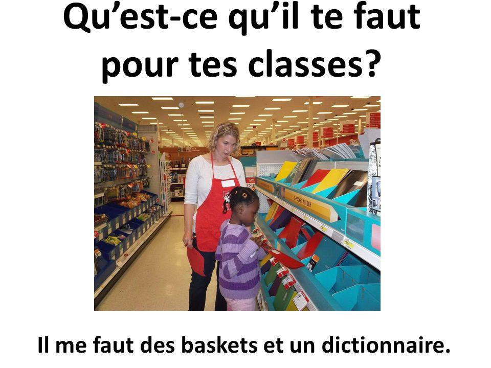 Quest-ce quil te faut pour tes classes? Il me faut des baskets et un dictionnaire.
