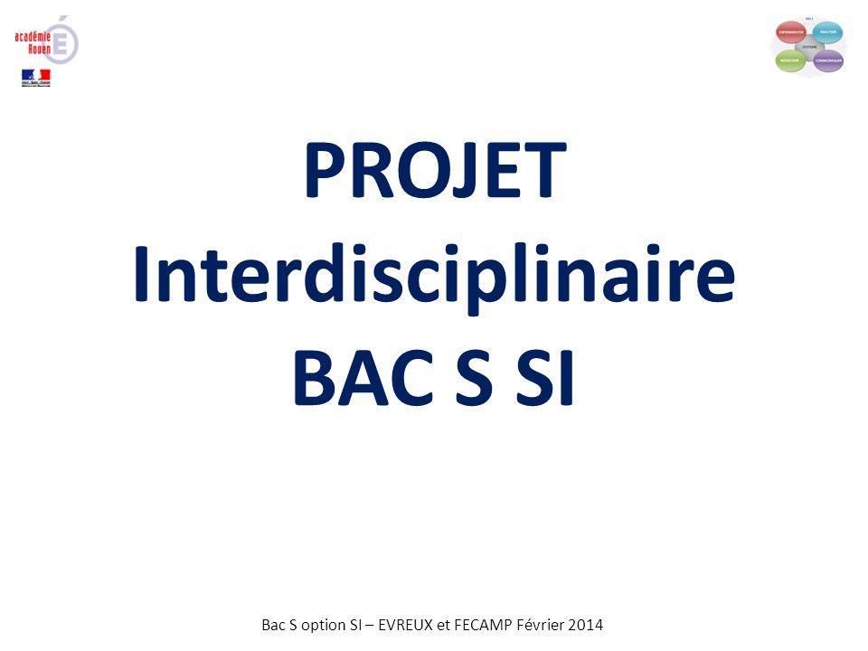 Bac S option SI – EVREUX et FECAMP Février 2014 PROJET Interdisciplinaire BAC S SI
