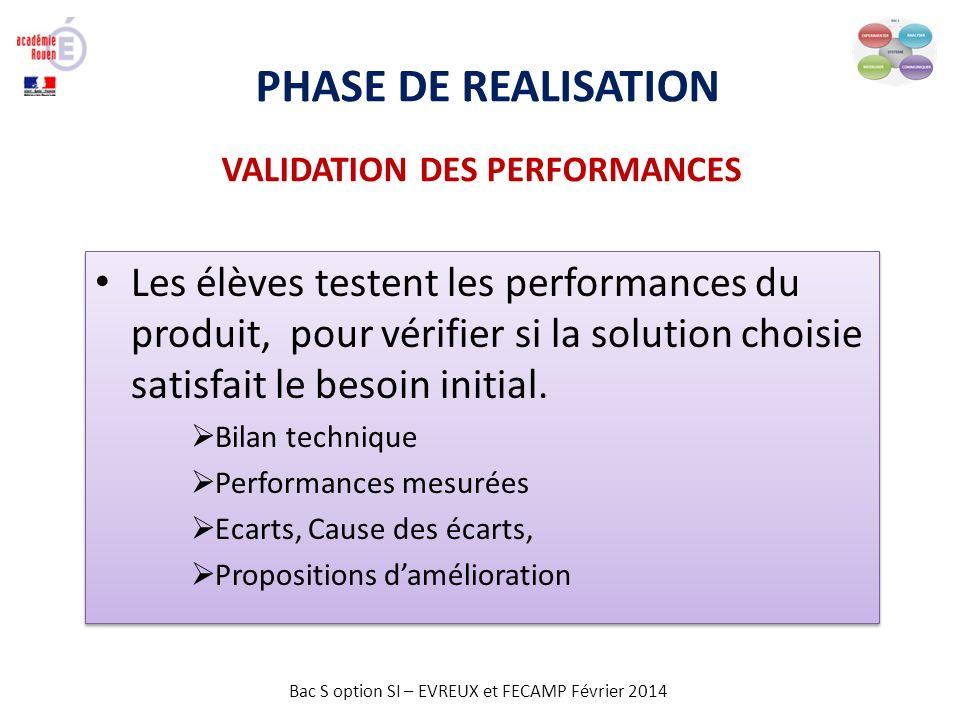 Bac S option SI – EVREUX et FECAMP Février 2014 PHASE DE REALISATION Les élèves testent les performances du produit, pour vérifier si la solution choi