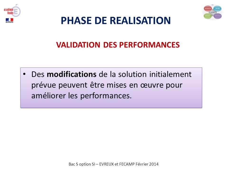 Bac S option SI – EVREUX et FECAMP Février 2014 PHASE DE REALISATION VALIDATION DES PERFORMANCES Des modifications de la solution initialement prévue