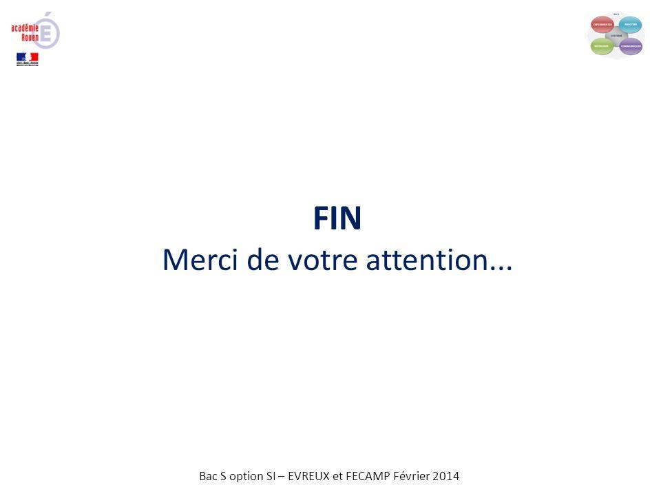 Bac S option SI – EVREUX et FECAMP Février 2014 FIN Merci de votre attention...