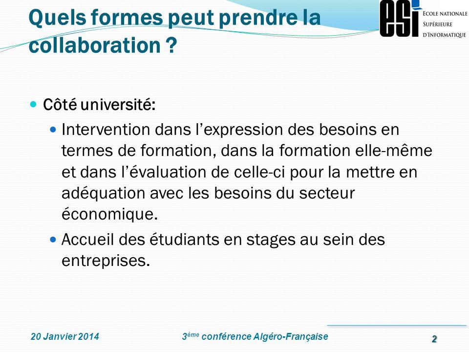 2 3 ème conférence Algéro-Française20 Janvier 2014 Côté université: Intervention dans lexpression des besoins en termes de formation, dans la formatio