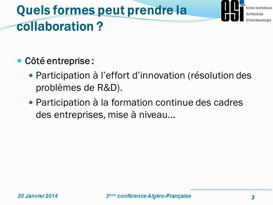 3 3 ème conférence Algéro-Française20 Janvier 2014 Côté entreprise : Participation à leffort dinnovation (résolution des problèmes de R&D). Participat