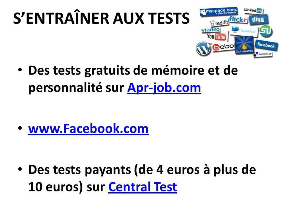 SENTRAÎNER AUX TESTS Des tests gratuits de mémoire et de personnalité sur Apr-job.comApr-job.com www.Facebook.com Des tests payants (de 4 euros à plus de 10 euros) sur Central TestCentral Test