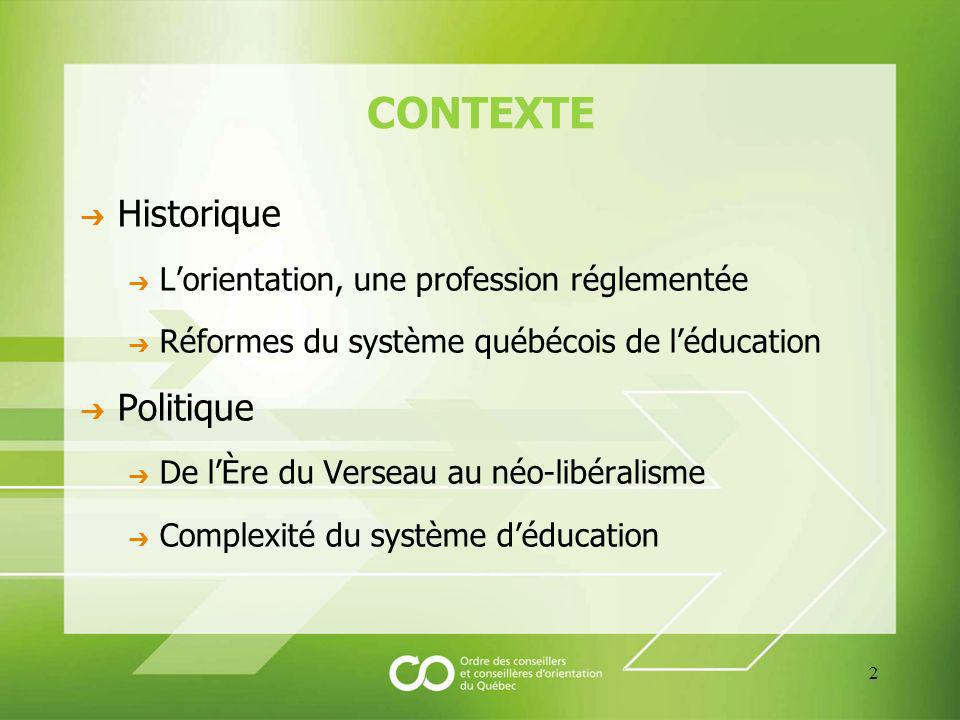 CONTEXTE Historique Lorientation, une profession réglementée Réformes du système québécois de léducation Politique De lÈre du Verseau au néo-libéralisme Complexité du système déducation 2