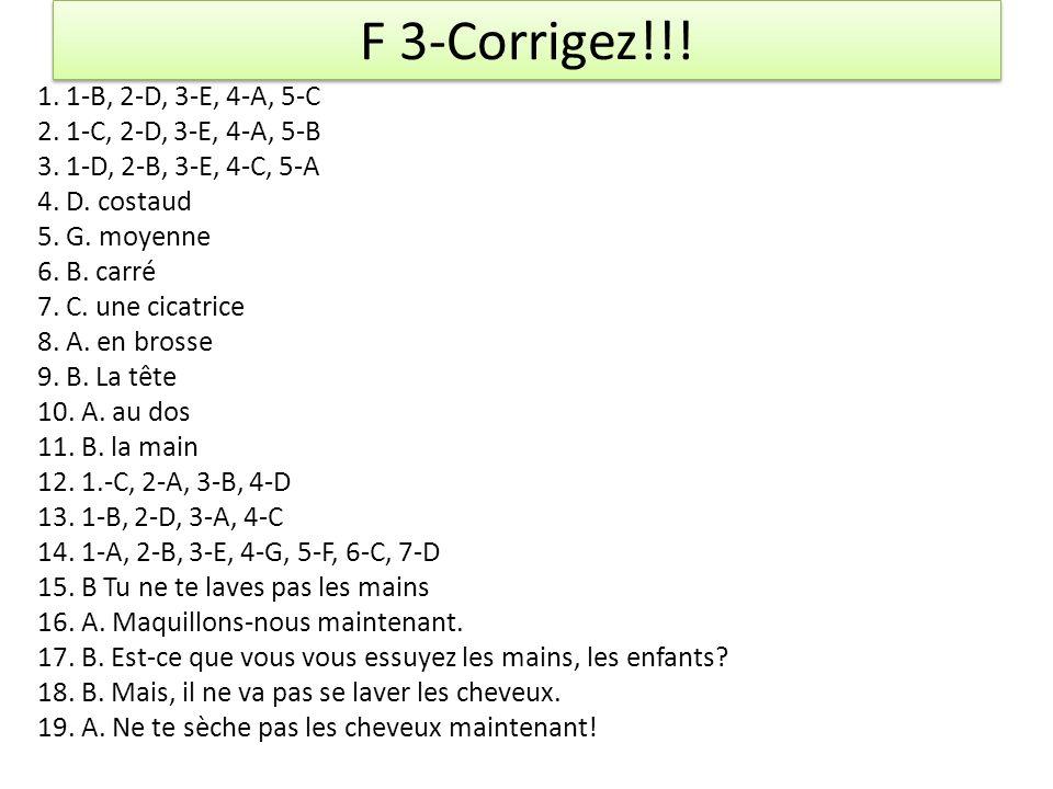 F 3-Corrigez!!.1. 1-B, 2-D, 3-E, 4-A, 5-C 2. 1-C, 2-D, 3-E, 4-A, 5-B 3.