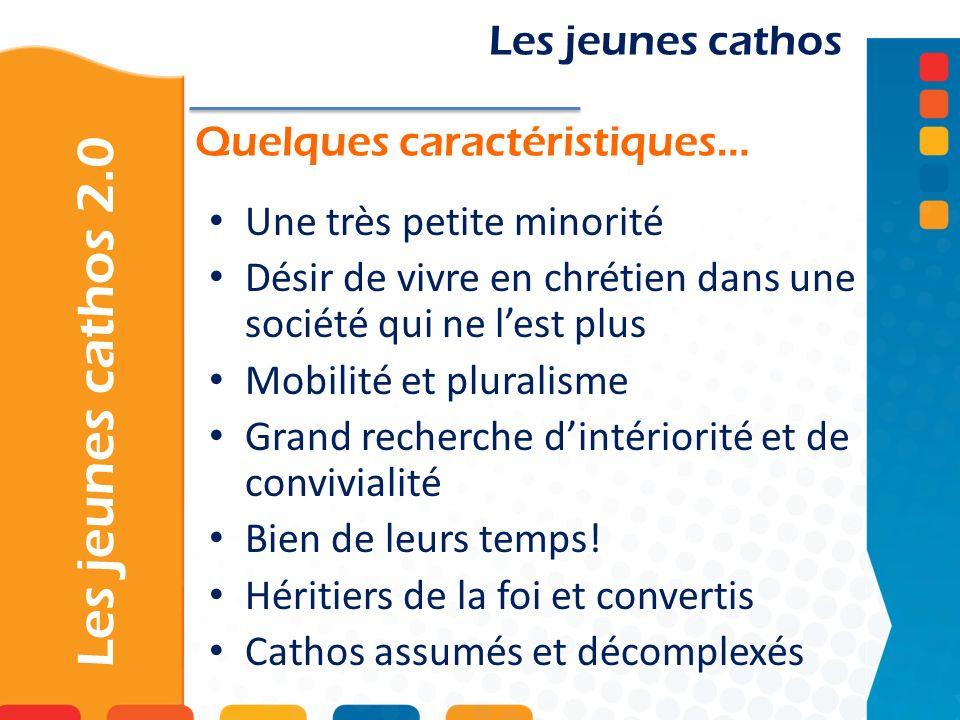Les jeunes cathos 2.0 Les jeunes cathos Une très petite minorité Désir de vivre en chrétien dans une société qui ne lest plus Mobilité et pluralisme G