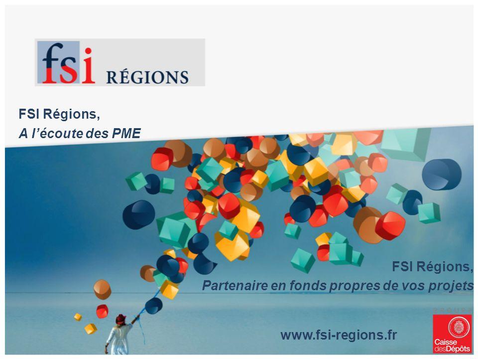 FSI Régions, A lécoute des PME FSI Régions, Partenaire en fonds propres de vos projets www.fsi-regions.fr