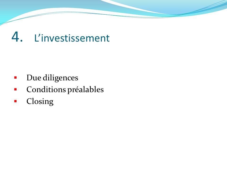 4. Linvestissement Due diligences Conditions préalables Closing