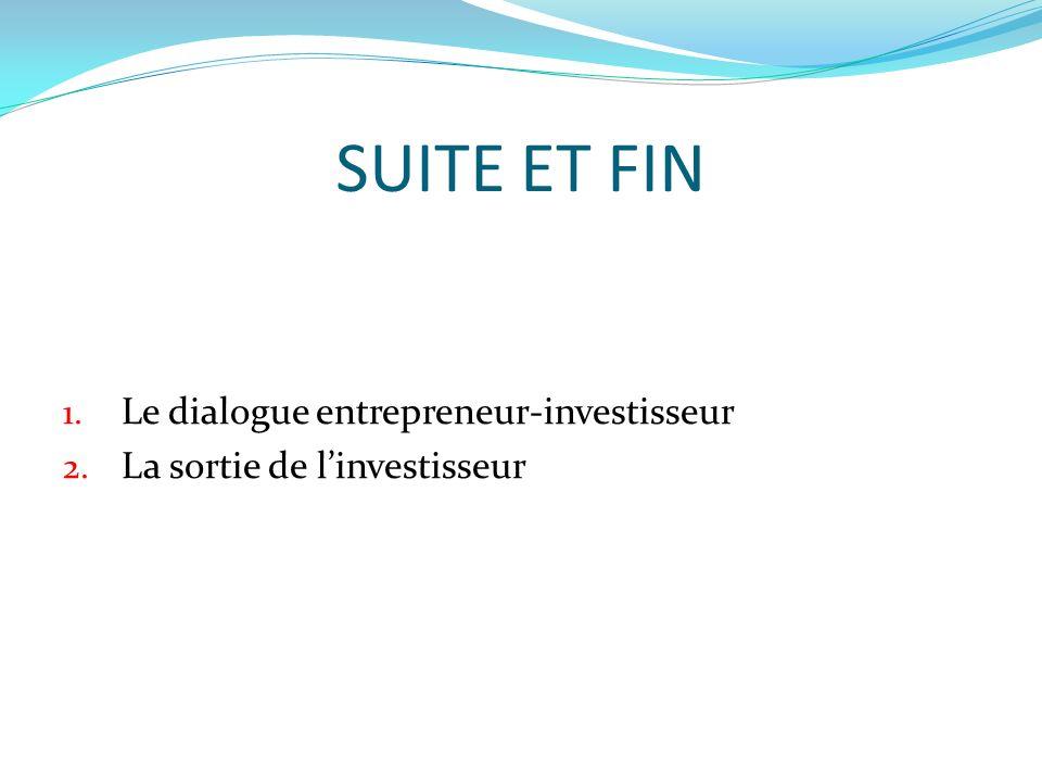 SUITE ET FIN 1. Le dialogue entrepreneur-investisseur 2. La sortie de linvestisseur