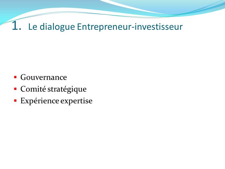 1. Le dialogue Entrepreneur-investisseur Gouvernance Comité stratégique Expérience expertise