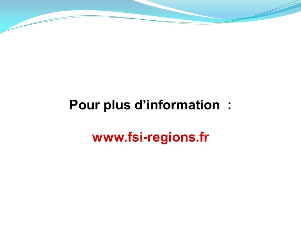 Pour plus dinformation : www.fsi-regions.fr
