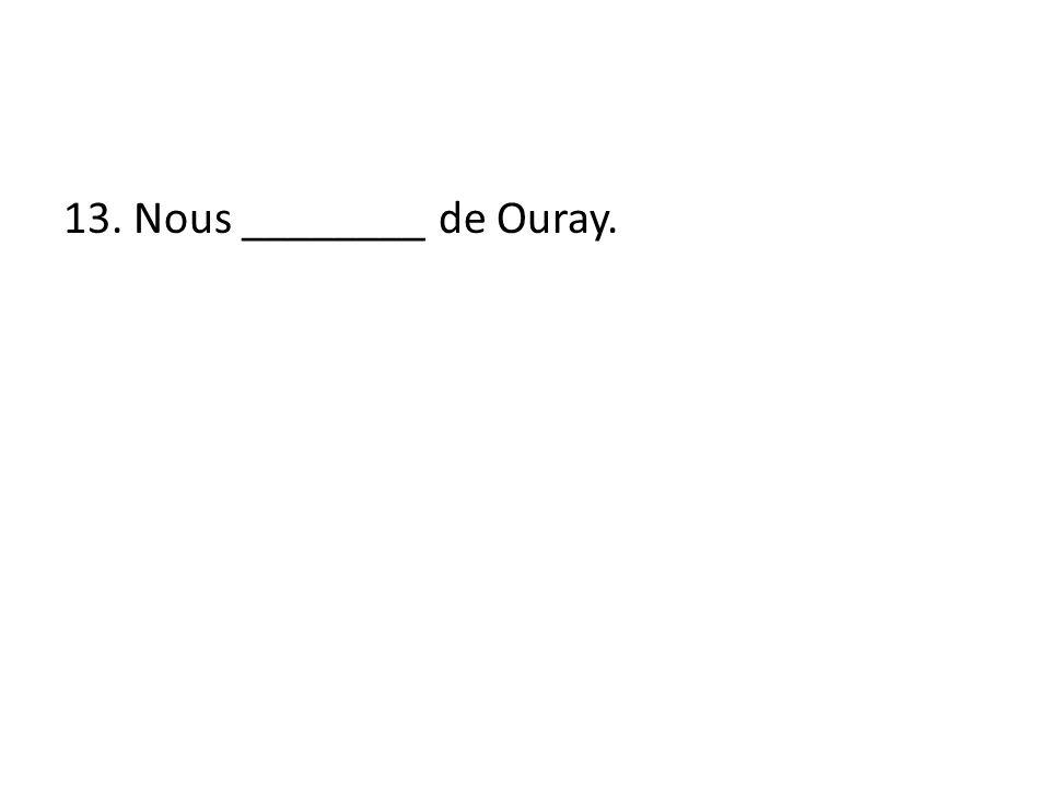 13. Nous ________ de Ouray.