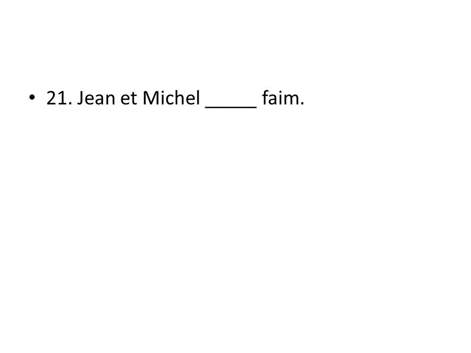 21. Jean et Michel _____ faim.