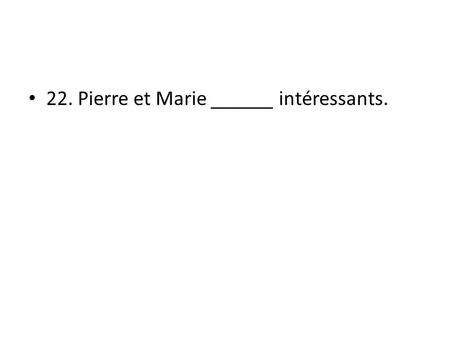 22. Pierre et Marie ______ intéressants.