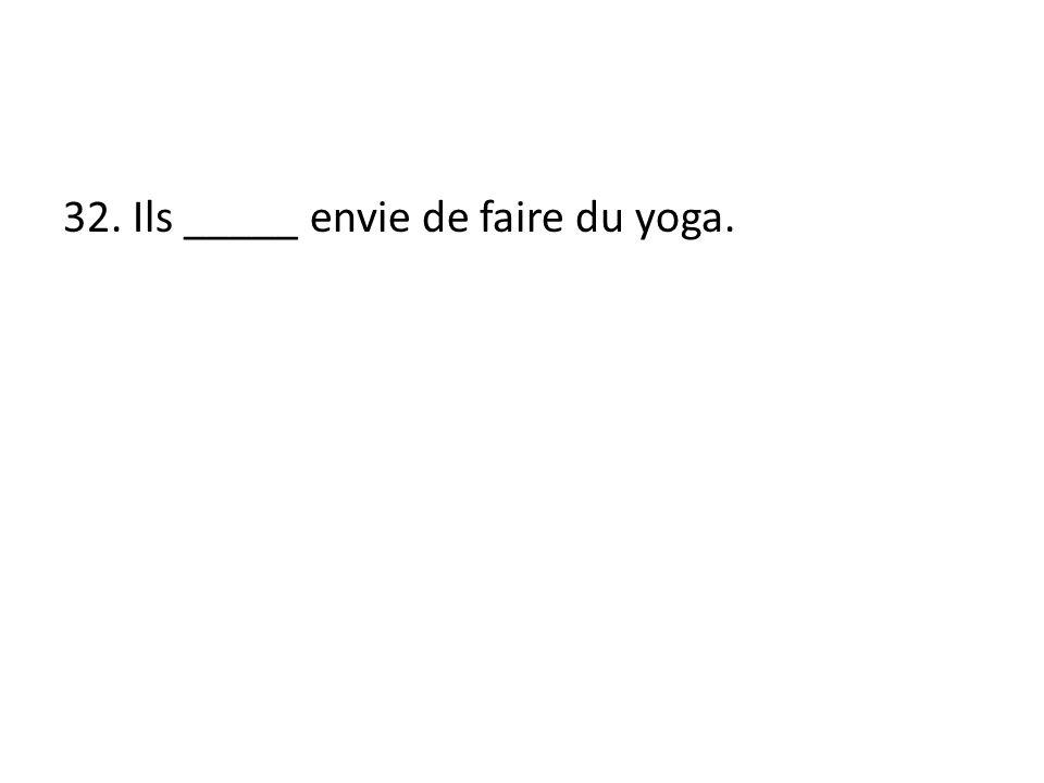 32. Ils _____ envie de faire du yoga.