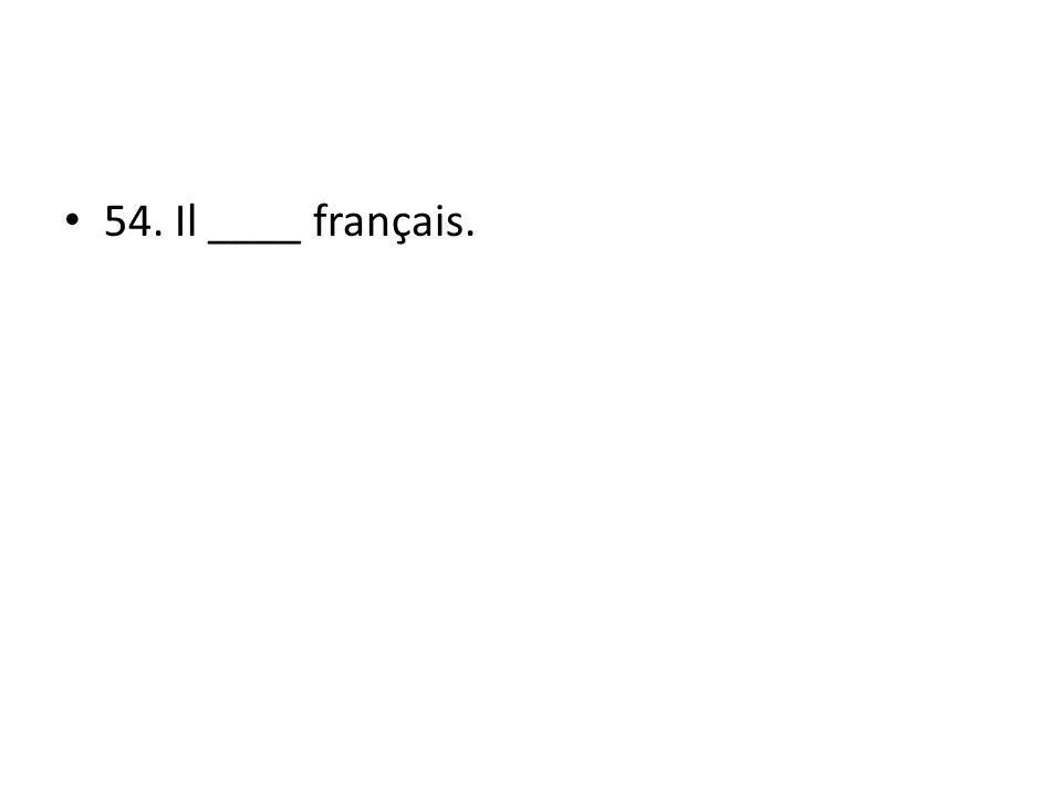 54. Il ____ français.