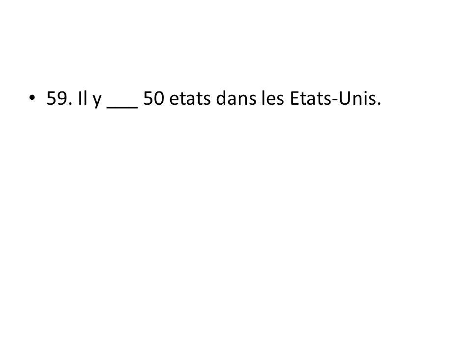 59. Il y ___ 50 etats dans les Etats-Unis.