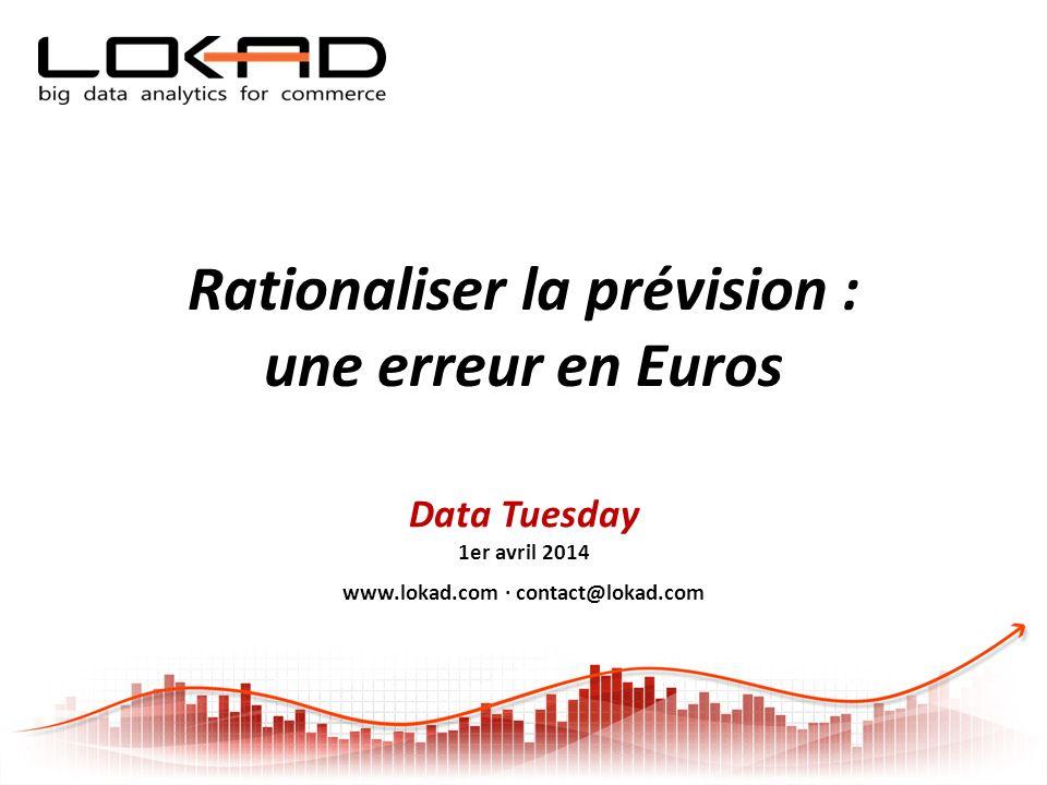 Data Tuesday 1er avril 2014 www.lokad.com · contact@lokad.com Rationaliser la prévision : une erreur en Euros