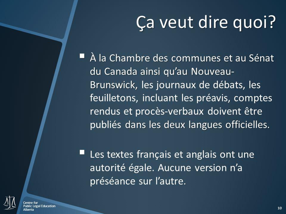 Centre for Public Legal Education Alberta 10 À la Chambre des communes et au Sénat du Canada ainsi quau Nouveau- Brunswick, dans les deux langues offi