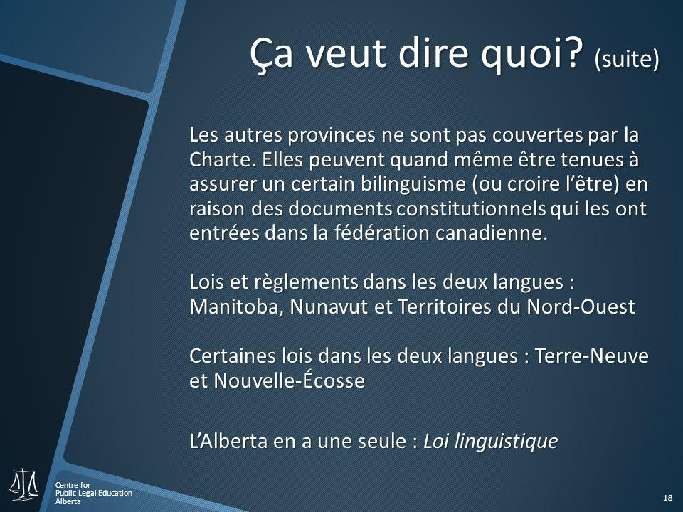 Centre for Public Legal Education Alberta 18 Les autres provinces ne sont pas couvertes par la Charte.