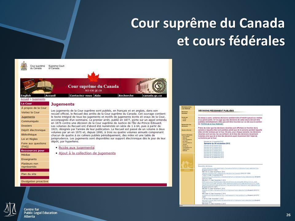 Centre for Public Legal Education Alberta 26 Cour suprême du Canada et cours fédérales
