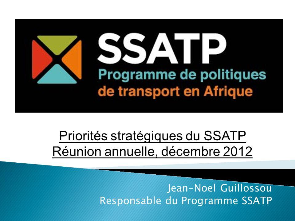 Jean-Noel Guillossou Responsable du Programme SSATP Priorités stratégiques du SSATP Réunion annuelle, décembre 2012