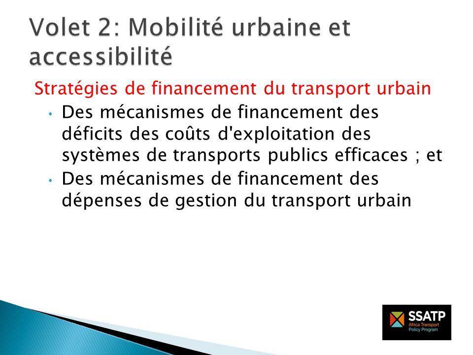 Stratégies de financement du transport urbain Des mécanismes de financement des déficits des coûts d exploitation des systèmes de transports publics efficaces ; et Des mécanismes de financement des dépenses de gestion du transport urbain