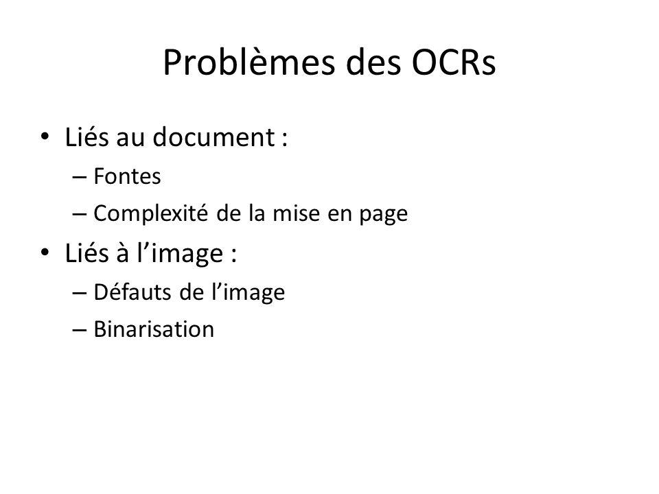 Problèmes des OCRs Liés au document : – Fontes – Complexité de la mise en page Liés à limage : – Défauts de limage – Binarisation